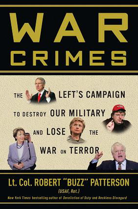 War Crimes: The Left's Campaign to Destroy Our Military and Lose the War on Terror - by Robert 'Buzz' Patterson