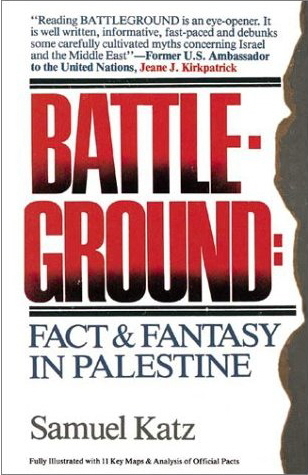 Battleground: Fact & Fantasy in Palestine - by Samuel Katz