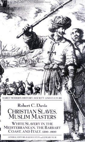 Christian Slaves, Muslim Masters : White Slavery in the Mediterranean, the Barbary Coast and Italy, 1500-1800 (Early Modern History)