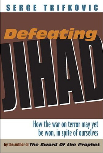 Defeating Jihad: How the War on Terrorism Can Be Won - in Spite of Ourselves