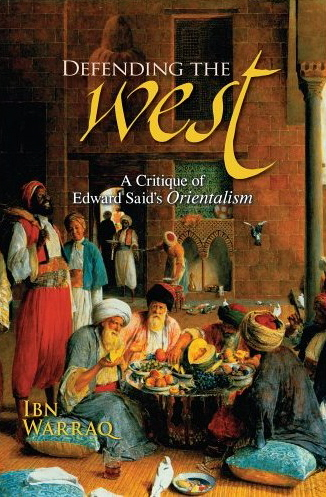 Defending the West: A Critique of Edward Said's Orientalism - Ibn Warraq