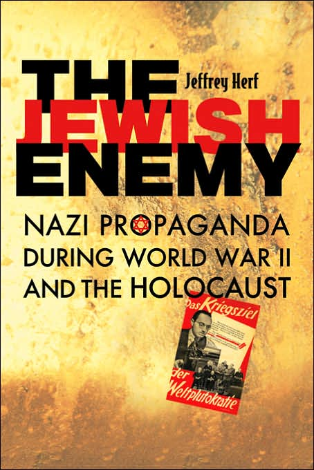 Jewish Enemy: Nazi Propaganda during World War II and the Holocaust by Jeffrey Herf