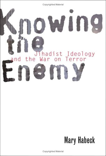 Knowing the Enemy : Jihadist Ideology and the War on Terror