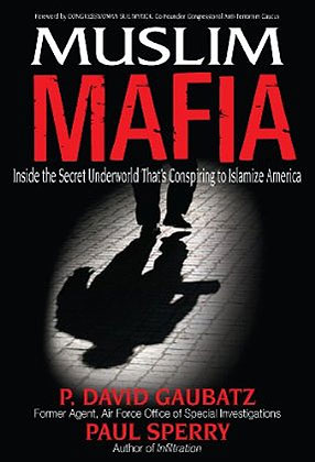 Muslim Mafia: Inside the Secret Underworld that's Conspiring to Islamize America.
