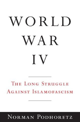 World War IV: The Long Struggle Against Islamofascism.