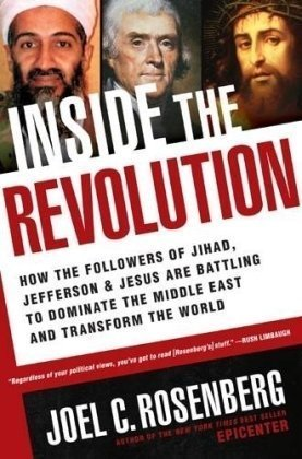 Inside the Revolution: How the Followers of Jihad, Jefferson & Jesus Are Battling to Dominate the Middle East and Transform the World - Joel Rosenberg