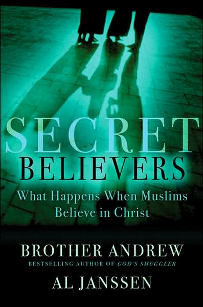Secret Believers: What Happens When Muslims Believe in Christ.
