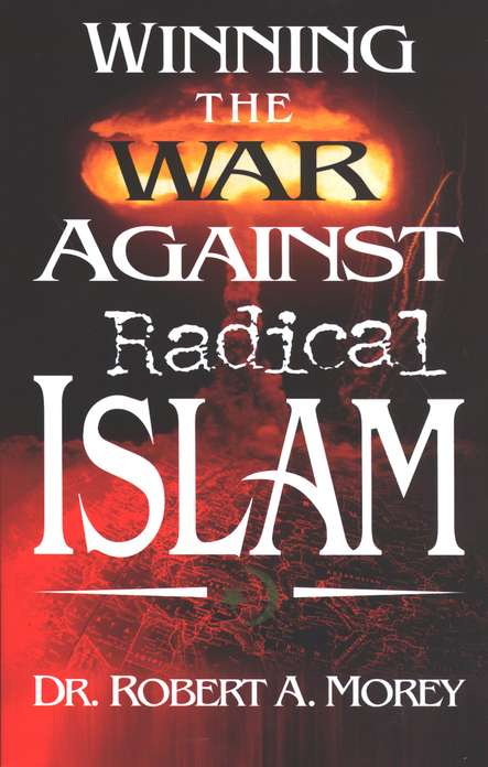 Winning the War Against Radical Islam by Robert A. Morey